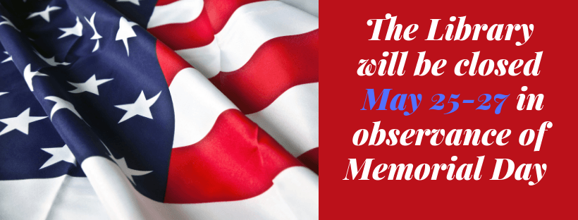 The Library will be closed in observance of Memorial Day