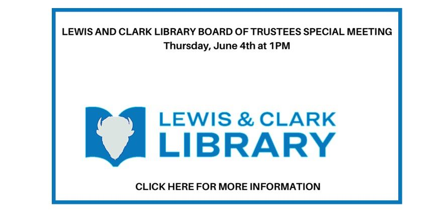 LEWIS AND CLARK LIBRARY  SPECIAL MEETING of the BOARD OF TRUSTEESThursday June 4th at 1PM
